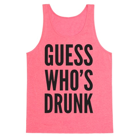 Guess Who's Drunk Tank Top