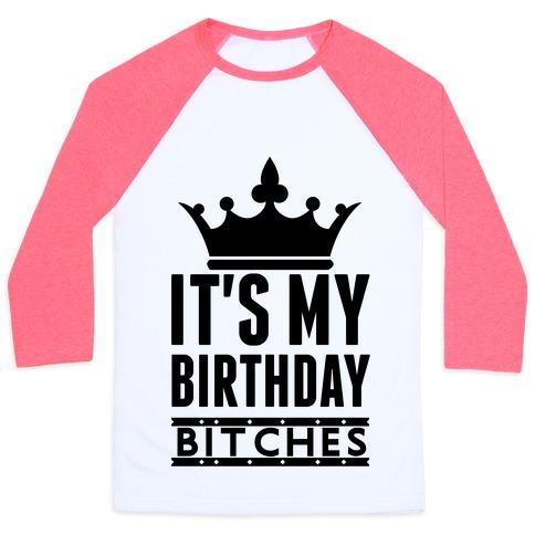 Its My Birthday Bitches Baseball Tee