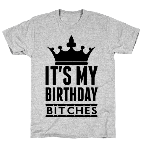 It's My Birthday, Bitches Mens T-Shirt