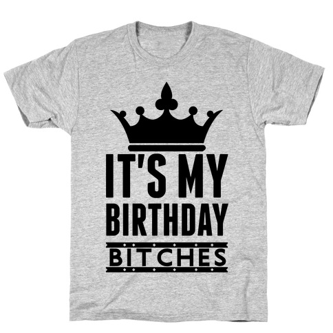 It's My Birthday, Bitches T-Shirt