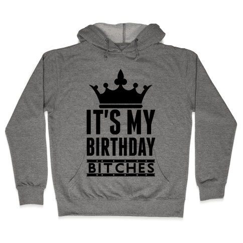 It's My Birthday, Bitches Hooded Sweatshirt