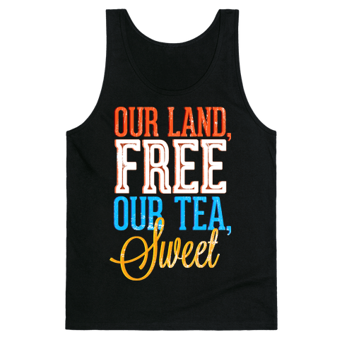 Our Land, Free. Our Tea, Sweet Tank Top