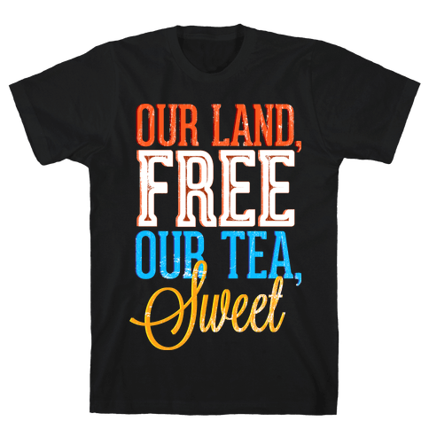 Our Land, Free. Our Tea, Sweet Mens T-Shirt
