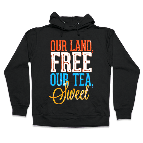 Our Land, Free. Our Tea, Sweet Hooded Sweatshirt