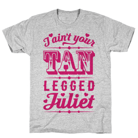 I Ain't Your Tan Legged Juliet Mens T-Shirt