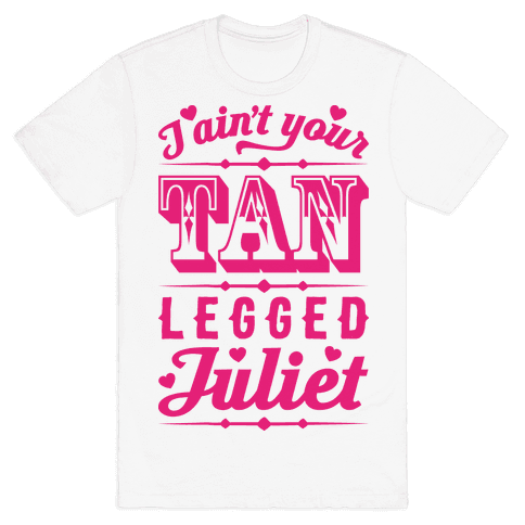 I Ain't Your Tan Legged Juliet Mens T-Shirt