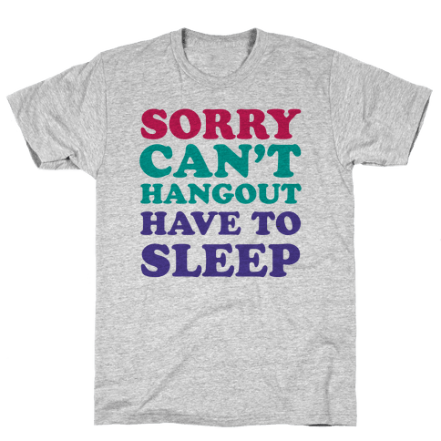 Have to Sleep Mens T-Shirt
