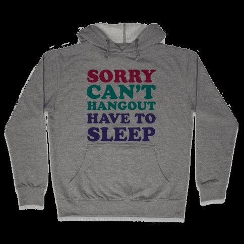 Have to Sleep Hooded Sweatshirt