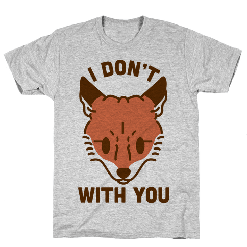 I Don't Fox With You Mens T-Shirt