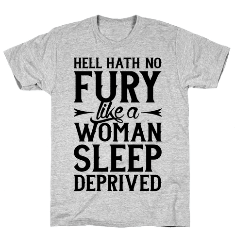Hell Hath No Fury Like A Woman Sleep Deprived Mens T-Shirt