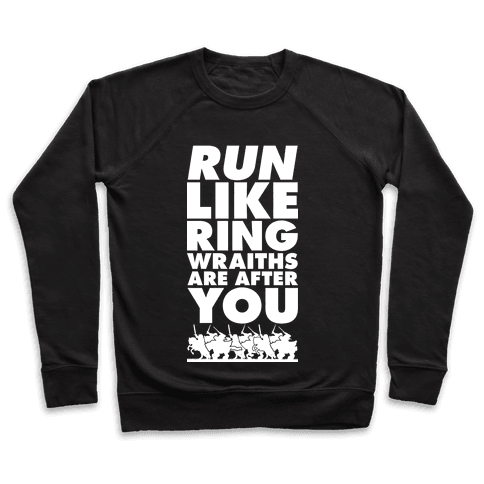 Run Like Ringwraiths Are After You Pullover