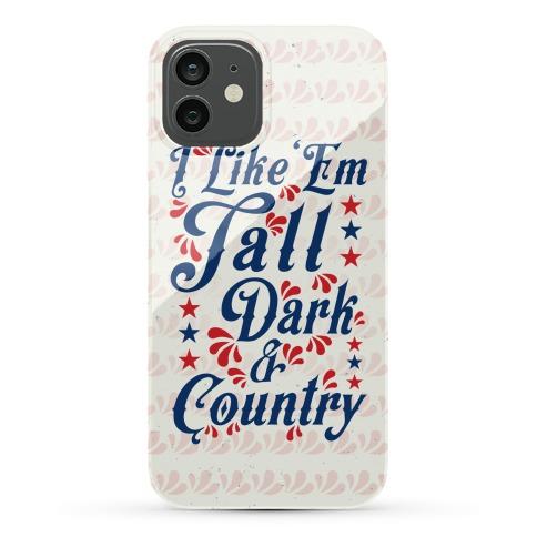 I Like 'Em Tall Dark & Country Phone Case