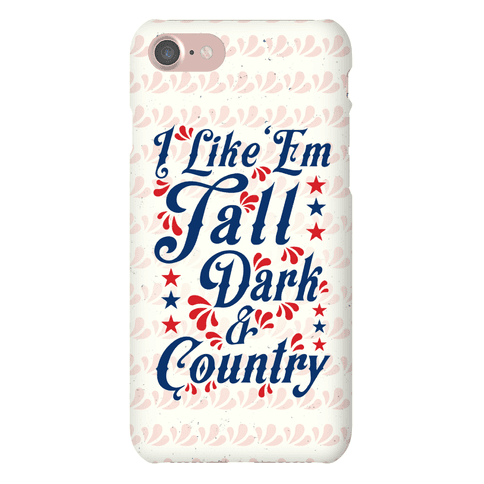 I Like 'Em Tall Dark & Country Phone Case
