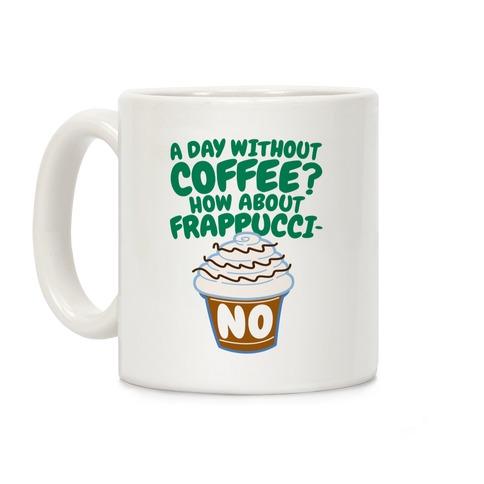 A Day Without Coffee? Coffee Mug