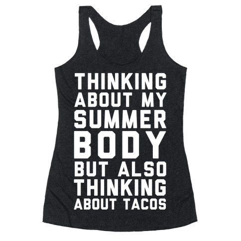 Thinking About My Summer Body, But Also Thinking About Tacos Racerback Tank Top