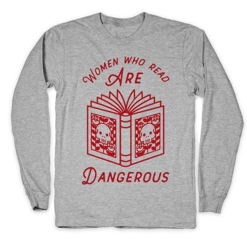 Women Who Read Are Dangerous Long Sleeve T-Shirt