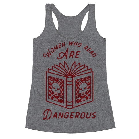 Women Who Read Are Dangerous Racerback Tank Top