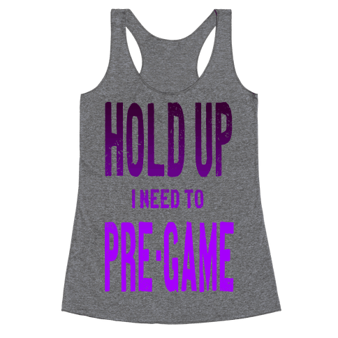 Hold up! I Need to Pre-game! Racerback Tank Top