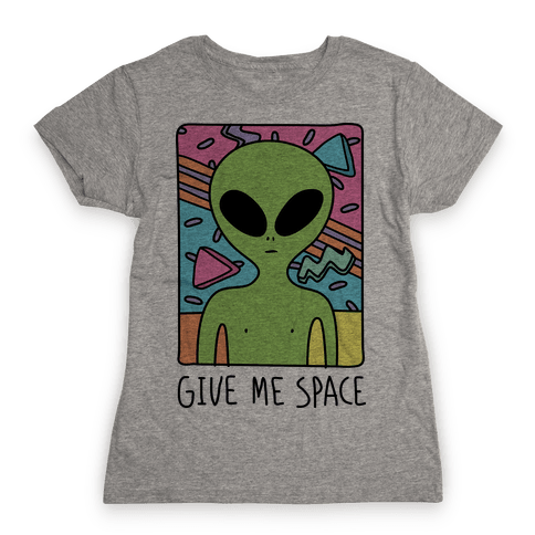 Give Me Space Alien Womens T-Shirt