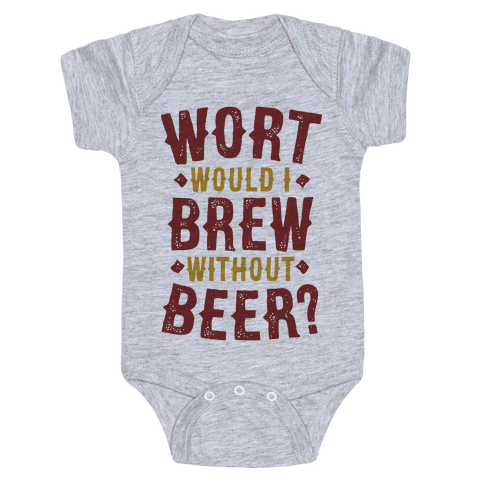 Wort Would I Brew Without Beer? Baby Onesy