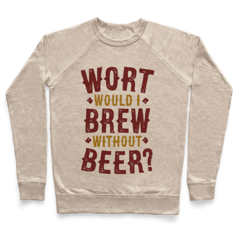 Wort Would I Brew Without Beer? Pullover