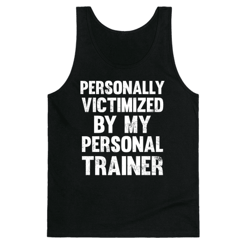 Personally Victimized By My Personal Trainer (White Ink) Tank Top