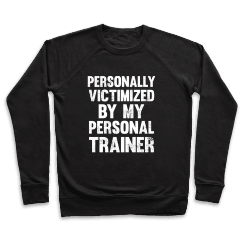 Personally Victimized By My Personal Trainer (White Ink) Pullover