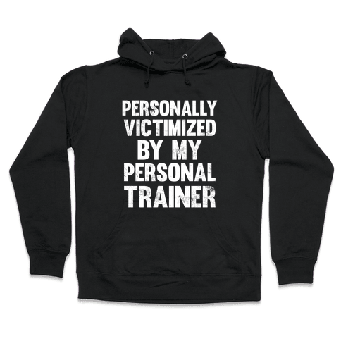 Personally Victimized By My Personal Trainer (White Ink) Hooded Sweatshirt