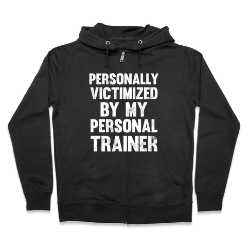 Personally Victimized By My Personal Trainer (White Ink) Zip Hoodie