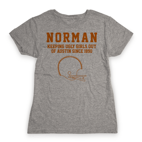 Norman Keeping Ugly Girls Out Of Austin Womens T-Shirt