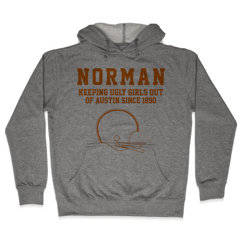 Norman Keeping Ugly Girls Out Of Austin Hooded Sweatshirt
