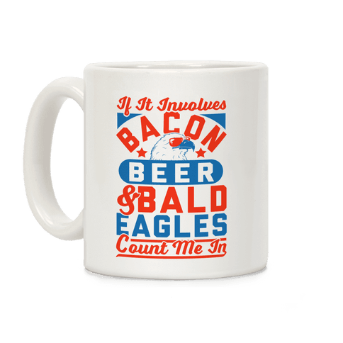 If It Involves Bacon Beer & Bald Eagles Count Me In Coffee Mug