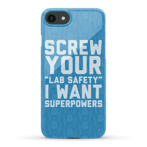 Screw Your Lab Safety I Want Superpowers Phone Case