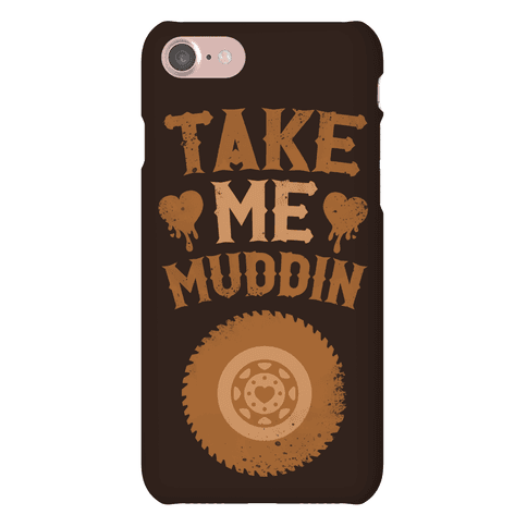 Take Me Muddin Phone Case
