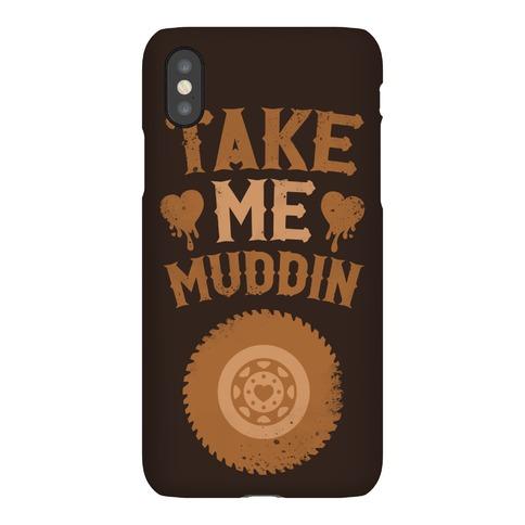 Take Me Muddin Phone Case
