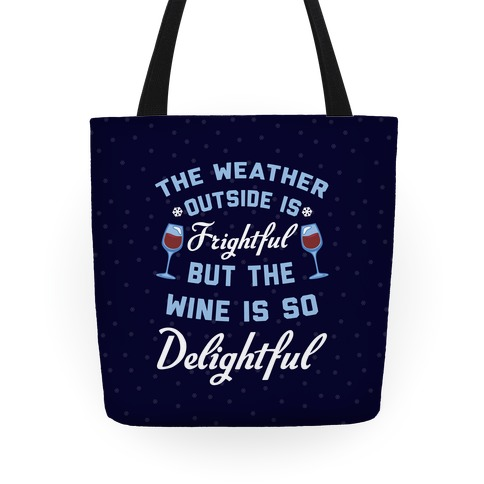 The Weather Outside Is Frightful Tote