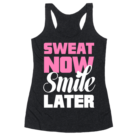 Sweat Now, Smile Later Racerback Tank Top
