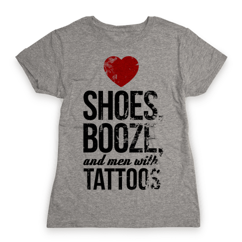 I Love Shoes, Booze, and Men with Tattoos Womens T-Shirt