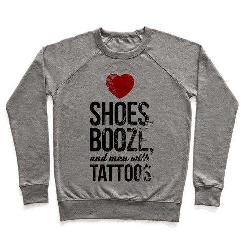I Love Shoes, Booze, and Men with Tattoos Pullover