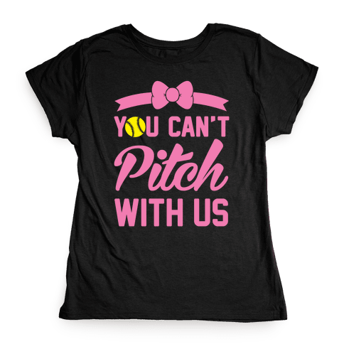 You Can't Pitch With Us Womens T-Shirt