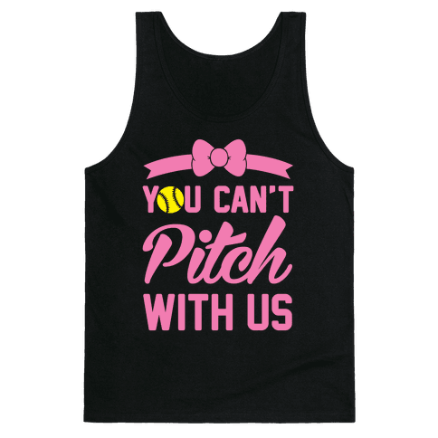 You Can't Pitch With Us Tank Top