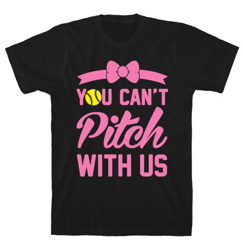 You Can't Pitch With Us Mens T-Shirt