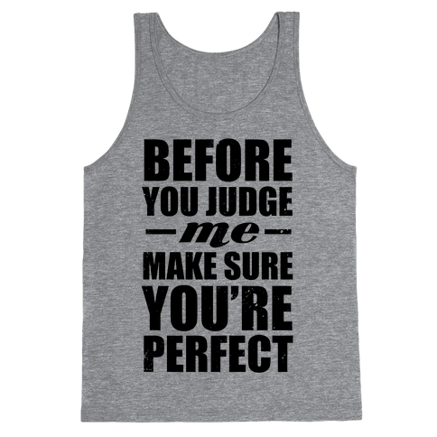 Before You Judge Me Make Sure You're Perfect Tank Top