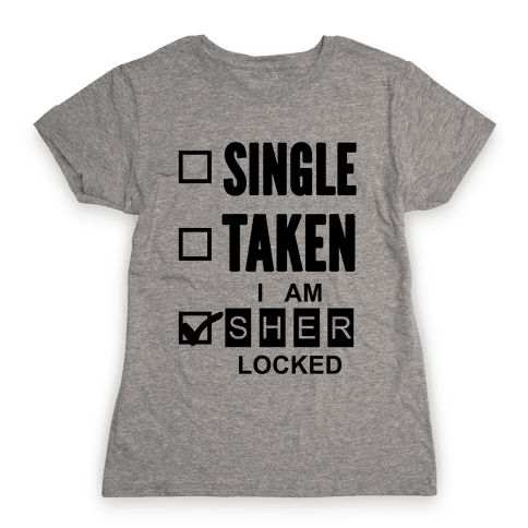 Single Taken, Nope I am Sherlocked Womens T-Shirt