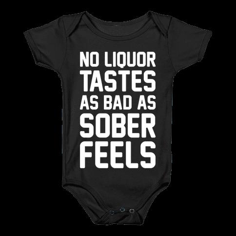 No Liquor Tastes As Bad As Sober Feels Baby Onesy