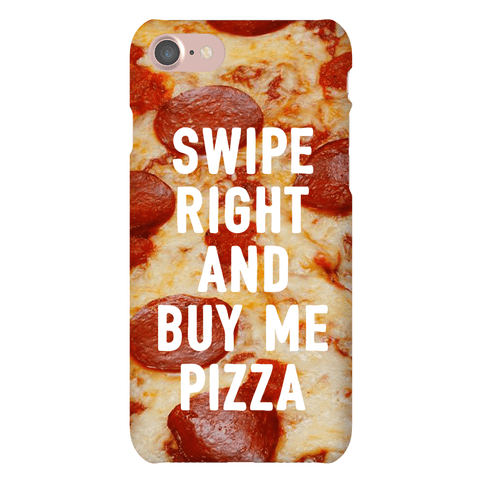 Swipe Right And Buy Me Pizza Phone Case