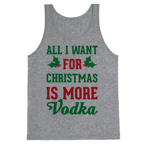 All I Want For Christmas Is More Vodka Tank Top