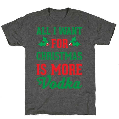 All I Want For Christmas Is More Vodka T-Shirt
