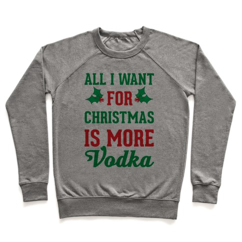 All I Want For Christmas Is More Vodka Pullover
