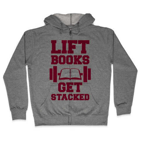 Lift Books, Get Stacked Zip Hoodie